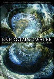Energizing Water: Flowform Technology and the Power of Nature