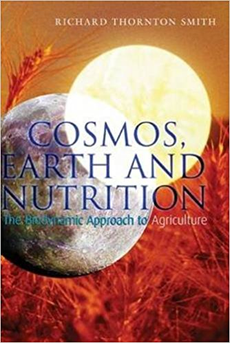 Cosmos, Earth and Nutrition: The Biodynamic Approach to Agriculture by Richard Thornton Smith