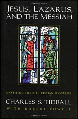 Jesus, Lazarus and the Messiah: Unveiling Three Christian Mysteries by Charles S. Tidball
