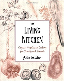 The Living Kitchen: Organic Vegetarian Cooking for Family and Friends by Jutka Harstein