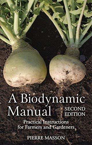 A Biodynamic Manual: Practical Instructions for Farmers and Gardeners by Pierre Masson