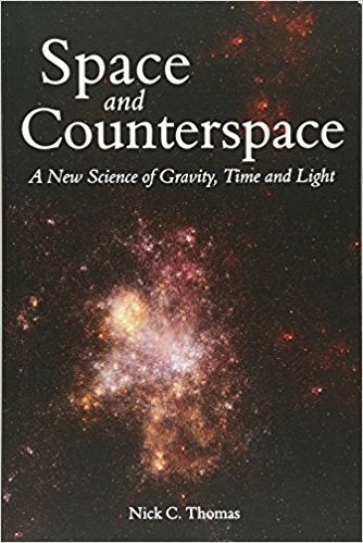 Space and Counterspace: A New Science of Gravity, Time and Light by Nick C. Thomas