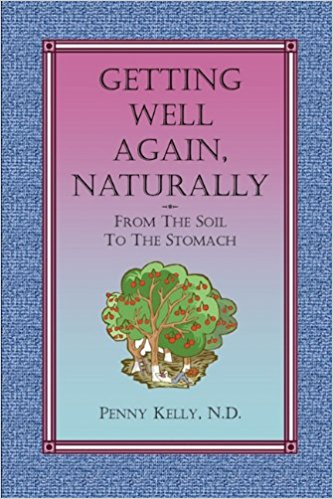 Getting Well Again, Naturally: From the Soil to the Stomach by Penny Kelly, ND