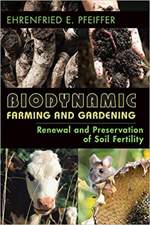 Biodynamic Farming and Gardening by Ehrenfried E Pfeiffer
