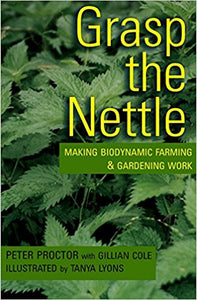 Grasp the Nettle: Making Biodynamic Farming and Gardening Work
