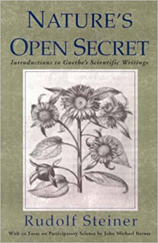 Nature's Open Secret: Introductions to Goethe's Scientific Writings by Rudolf Steiner