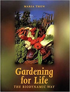Gardening for Life: The Biodynamic Way by Maria Thun