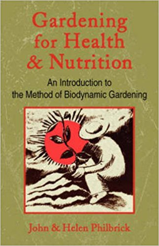 Gardening for Health and Nutrition: An Introduction to the Method of Biodynamic Gardening by John & Helen Philbrick