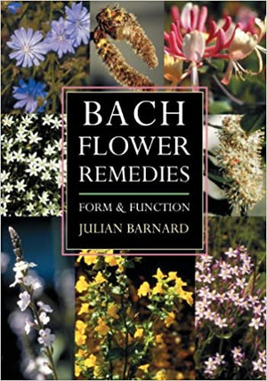 Bach Flower Remedies: Form & Function by Julian Barnard