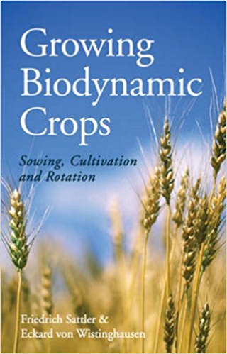 Growing Biodynamic Crops: Sowing, Cultivation and Rotation by Friedrich Sattler and Eckard von Wistinghausen