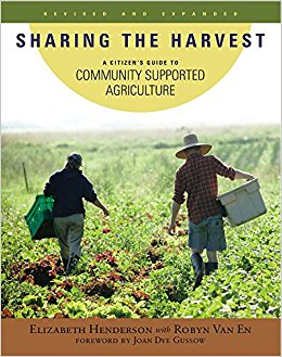 Sharing the Harvest: A Guide to Community Supported Agriculture by Elizabeth Henderson and Robyn Van En