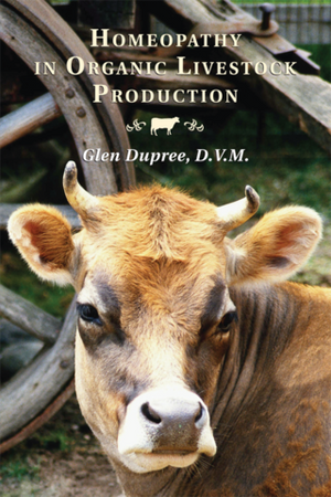 Homeopathy in Organic Livestock Production by Glen Dupree