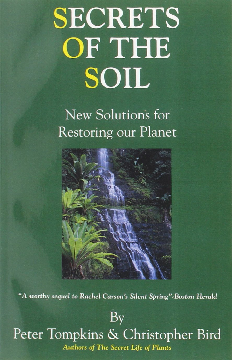 Secrets of the Soil : New Solutions for Restoring Our Planet Paperback by Peter Tompkins (Author), Christopher Bird
