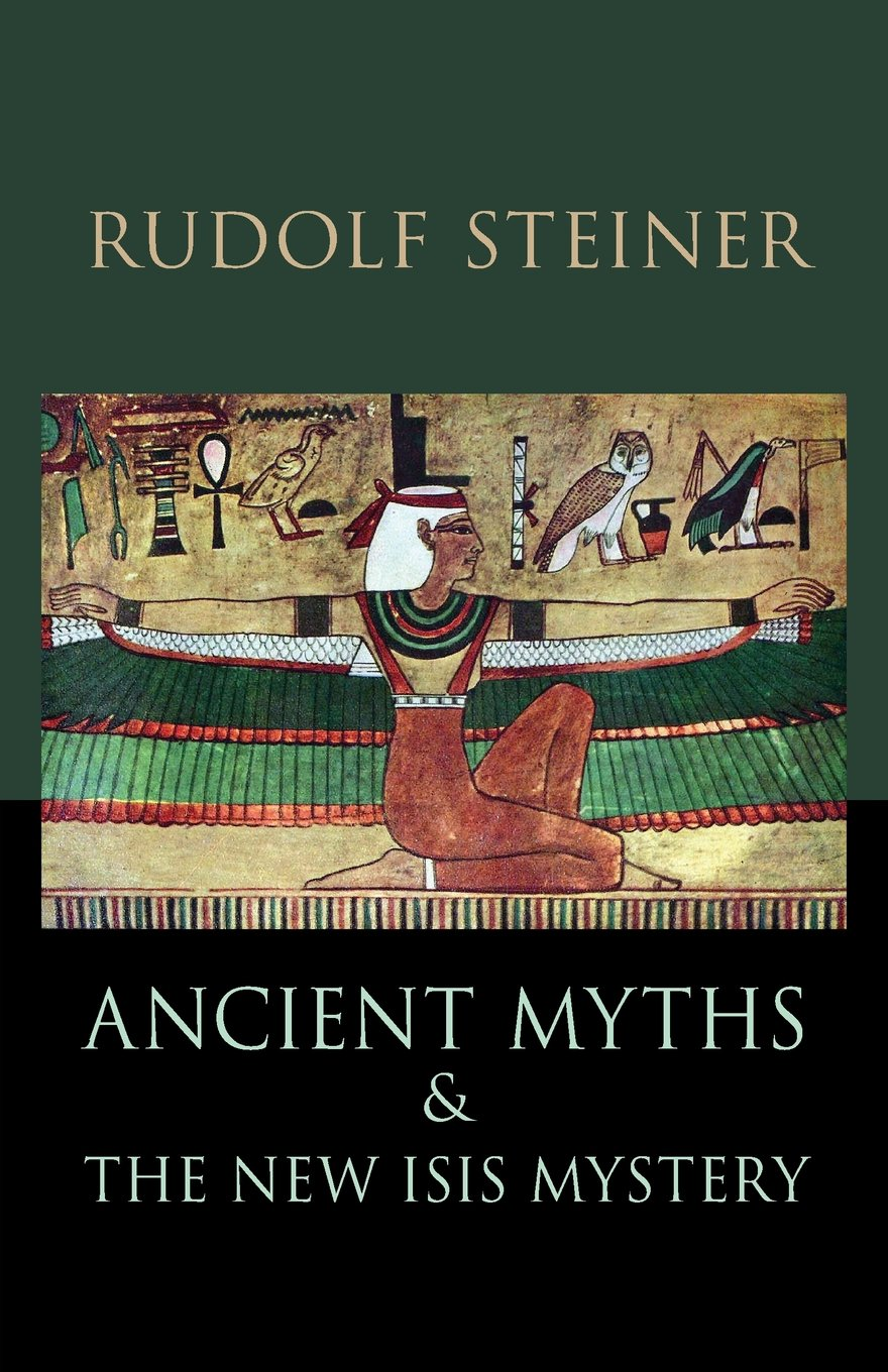 Ancient Myths and the New Isis Mystery By  Rudolf Steiner