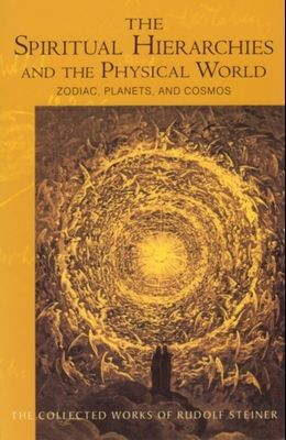 The Spiritual Hierarchies and the Physical World: Zodiac Planets and Cosmos by Rudolf Steiner