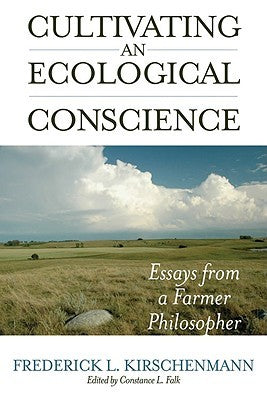 Cultivating an Ecological Conscience: Essays from a Farmer Philosopher by Frederick L Kirschenmann