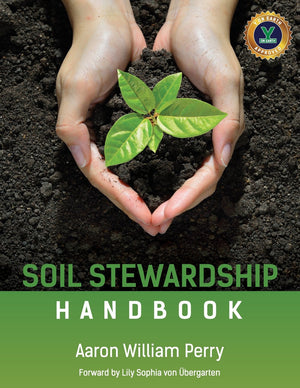 The Soil Stewardship Handbook by Aaron William Perry
