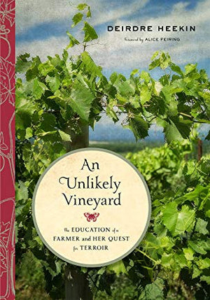 An Unlikely Vineyard by Deirdre Heekin