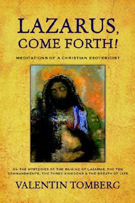 Lazarus Come Forth! Meditations of a Christian Esoterisist by Valentin Tomberg