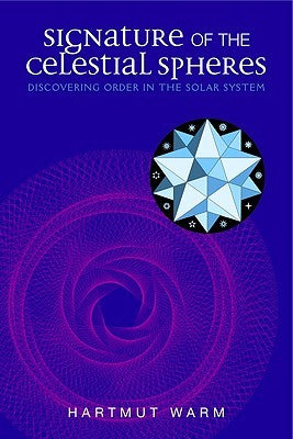 Signature of the Celestial Spheres: Discovering Order in the Solar System by Hartmut Warm