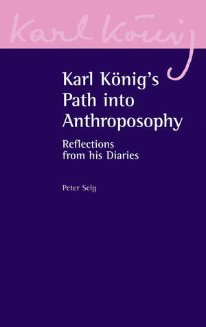 Karl Konig's Path into Anthroposophy: Reflections from his Diaries by Peter Selg