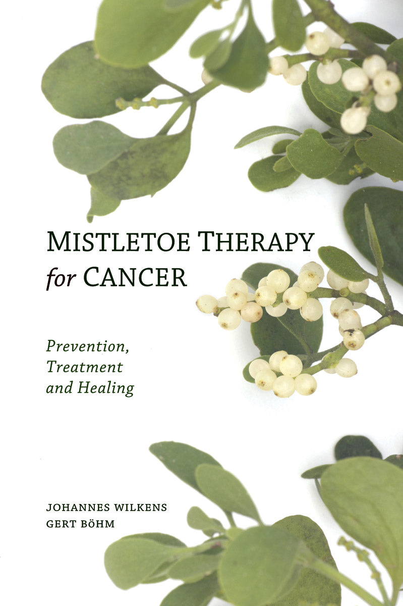Mistletoe Therapy for Cancer: Prevention, Treatment, and Healing by Dr. Johannes Wilkens and Gert Bohm