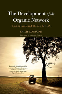 The Development of the Organic Network: Linking People and Themes, 1945-1995 by Philip Conford