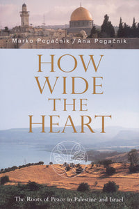 How Wide the Heart: The Roots of Peace in Palestine and Israel by Marko Pogacnik and Ana Pogacnik
