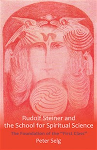 Rudolf Steiner and the School for Spiritual Science by Peter Selg