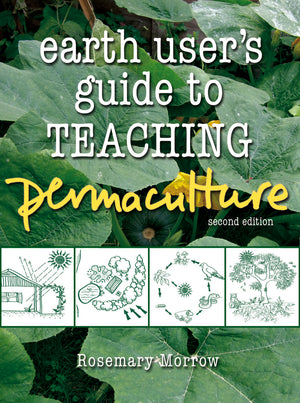 Earth User's Guide to Teaching Permaculture by Rosemary Morrow