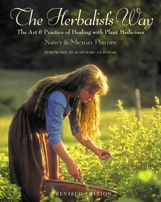 The Herbalist's Way: The Art and Practice of Healing with Plant Medicines by Nancy and Michael Phillips