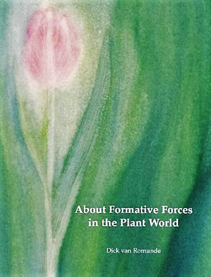 About Formative Forces in the Plant World by Dick van Romunde