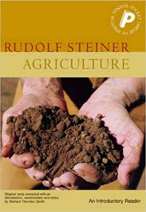 Agriculture: An Introductory Reader by Rudolf Steiner (A Collection of His Teachings)