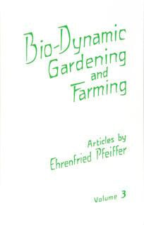 Biodynamic Gardening & Farming Vol. 3 by Ehrenfried Pfeiffer