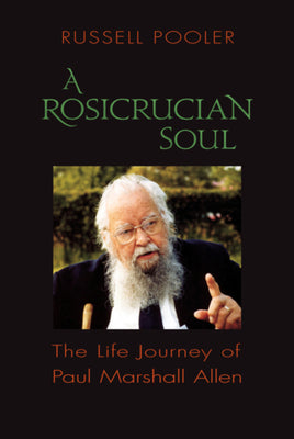 A Rosicrucian Soul: The Life Journey of Paul Marshall Allen by Russell Pooler