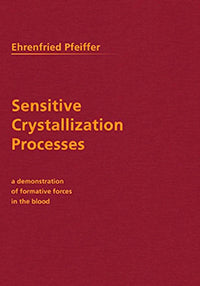 Sensitive Crystallization Processes: A Demonstration of Formative Forces in the Blood by Ehrenfried Pfeiffer
