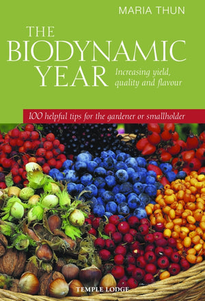 The Biodynamic Year: Increasing Yield, Quality and Flavour by Maria Thun