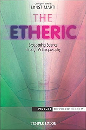 The Etheric: Broadening Science through Anthroposophy by Ernst Marti
