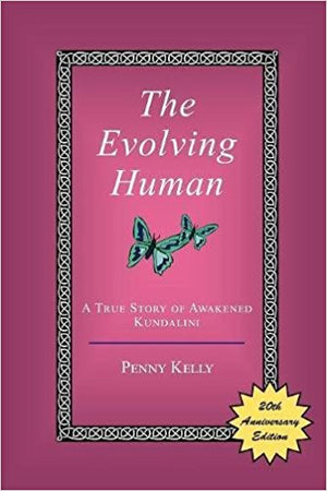 The Evolving Human: A True Story of Awakened Kundalini by Penny Kelly, ND