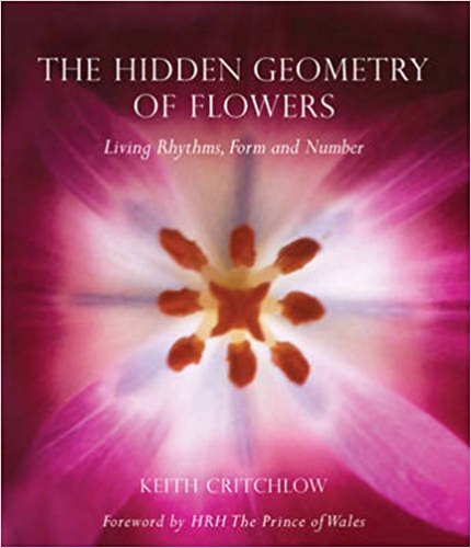 The Hidden Geometry of Flowers: Living Rhythms, Form and Number by Keith Critchlow