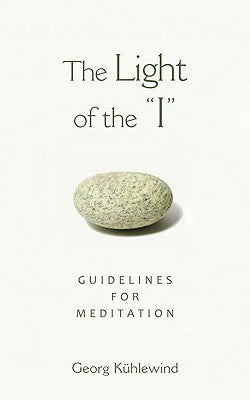 The Light of the I: Guidelines for Meditation by Georg Kuhlewind