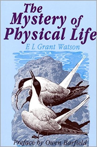 The Mystery of Physical Life by E.L. Grant Watson