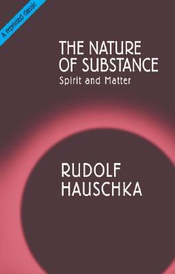 The Nature of Substance: Spirit and Matter by Rudolf Hauschka