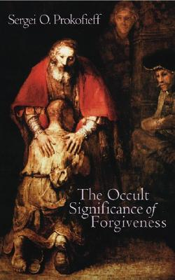 The Occult, Significance of Forgiveness by Sergei O. Prokofieff