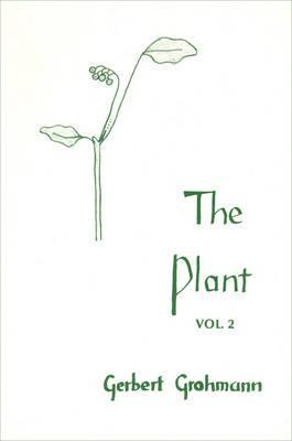 The Plant Volume 2: Flowering Plants by Gerbert Grohmann