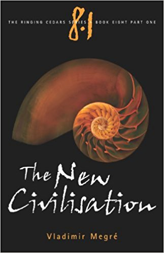 The Ringing Cedars Series- Book 8.1: The New Civilisation by Vladimir Megre