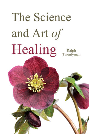 The Science and the Art of Healing by Dr. Ralph Twentyman