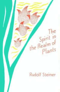 The Spirit in the Realm of Plants by Rudolf Steiner