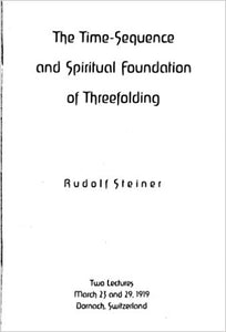 The Time-Sequence and Spiritual Foundation of Threefolding by Rudolf Steiner