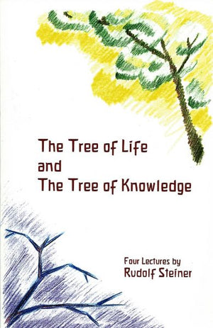 The Tree of Life and the Tree of Knowledge by Rudolf Steiner